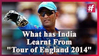 What has India Learnt From Tour of England 2014