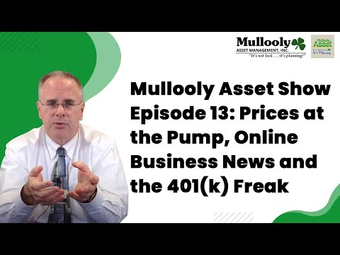Mullooly Asset Show Episode 13: Prices at the Pump, Online Business News and the 401(k) Freak