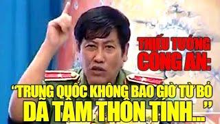 """Thiếu tướng Công An: """"Trung Quốc không bao giờ từ bỏ dã tâm thôn tính..."""""""