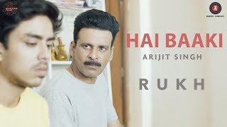 Hai Baaki | Rukh | Manoj Bajpayee, Adarsh, Smita Tambe & Kumud Mishra | Arijit Singh | Amit Trivedi