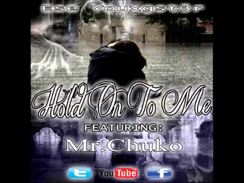 Hold On To Me - Ese Youxgst3r Feat. Mr.chuko video