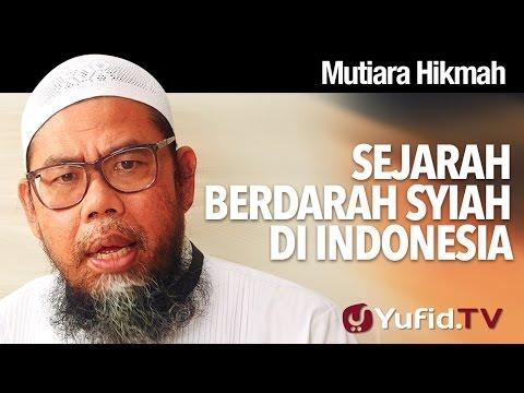 Mutiara Hikmah:  Sejarah Berdarah Syiah Di Indonesia - Ustadz Zainal Abidin Syamsuddin, Lc.