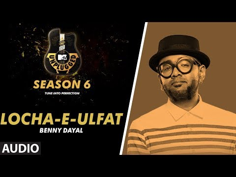 Locha-E-Ulfat Unplugged Full Audio | MTV Unplugged Season 6 | BENNY DAYAL