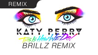 Katy Perry Video - Katy Perry - This Is How We Do (Brillz Remix)