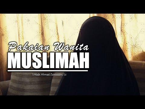 Kajian Islam Muslimah: Pakaian Wanita Muslimah - Ustadz Ahmad Zainuddin, Lc