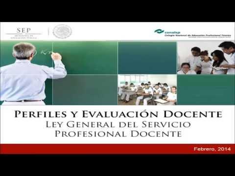 Perfiles y Evaluación Docente - Ley General del Servicio Profesional Docente - Parte I