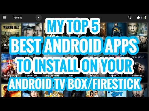 TOP 5 BEST ANDROID APPS TO INSTALL ON YOUR ANDROID TV BOX/FIRESTICK DEVICE! APRIL 2017