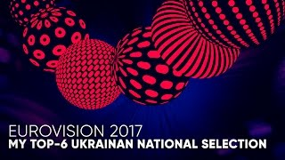 Eurovision 2017: My TOP-6 Ukrainan National Selection
