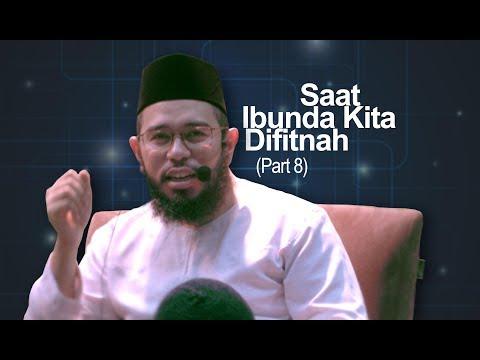 Saat Ibunda Kita Difitnah - PART 8 - Ustadz Muhammad Nuzul Dzikri