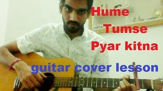 Hume Tumse Pyaar Kitna - ACOUSTIC UNPLUGGED COMPLETE GUITAR LESSON EASY VERSION