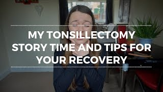 My Tonsillectomy Recovery Tips and Story Time