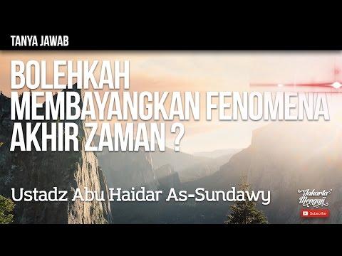 Tanya Jawab ; Bolehkah Membayangkan Fenomena Akhir Zaman ? - Ustadz Abu Haidar As-Sundawy