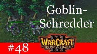 Goblin-Schredder! - Let's Play Warcraft 3: Reign of Chaos Kampagne (Blind) #48 [Deutsch | German]