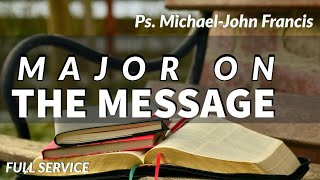 Major on the Message- Ps Michael-John Francis