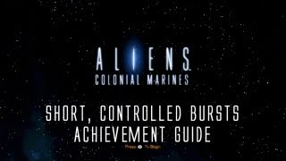 Aliens: Colonial Marines - Short, Controlled Bursts Guide