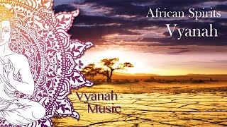 Vyanah - African Spirit - Spiritual Journey Around The World