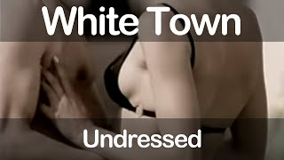 White Town Undressed
