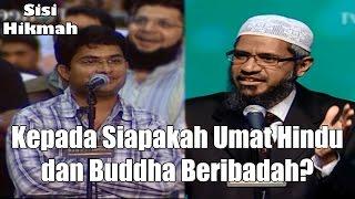 Kepada Siapakah Umat Hindu dan Buddha Beribadah? | Dr. Zakir Naik