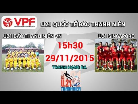 U21 Báo Thanh Niên VN vs U21 Singapore - U21 Quốc tế BTN | FULL