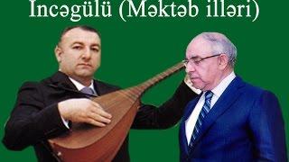 Sayad Mustafaoglu - Asiq Avdi Musayev (Mekteb illeri) Incegulu