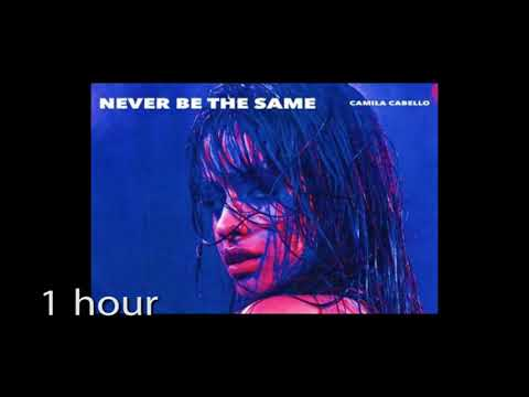 Camila Cabello - Never Be the Same ( one hour) 1 hour