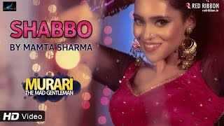 Shabbo by Mamta Sharma - New Hindi Item Song | Murari (2016) | Latest Full Video Songs | Red Ribbon