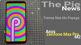 Zenfone Max Pro M2 The Pie NEWS....Dub Maaro