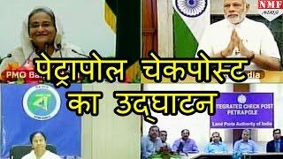 Nendra Modi ने किया India Bangladesh Integrated Check Post का  inauguration
