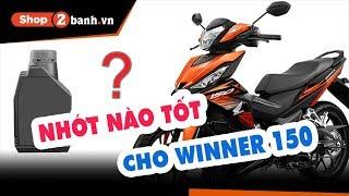 Tư vấn nhớt phù hợp cho Winner 150   shop2banh.vn
