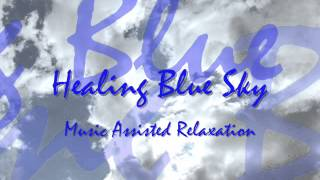 Healing Blue Sky: Music Assisted Relaxation