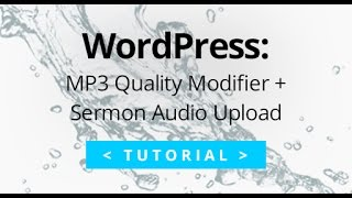 MP3 Quality Modifier + Sermon Audio Upload to WordPress Tutorial