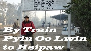 Myanmar/Train travel (Pyin Oo Lwin to Hsipaw) Part 19