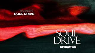 Stickup Kid - Soul Drive (Official Audio)