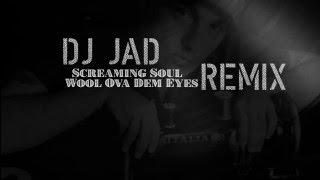 Dj Jad - Remix Screaming Soul - Wool Ova Dem Eyes