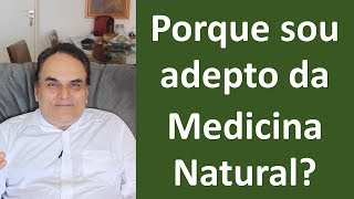 Porque sou adepto da medicina natural!