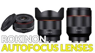 Rokinon AF Autofocus Lenses Lineup for Sony FE Mount and other cameras