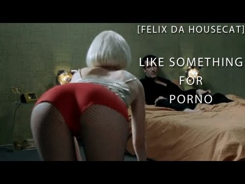 Felix Da Housecat - Like Something 4 Porno!