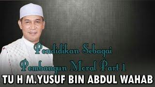 Pendidikan Sebagai Pembangun Moral Part 1 [Tu H M.Yusuf Bin Abdul Wahab]