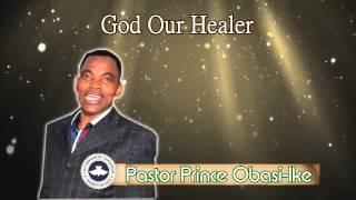 Pastor Prince Obasi-Ike. God Our Healer. Part 1. (Audio)