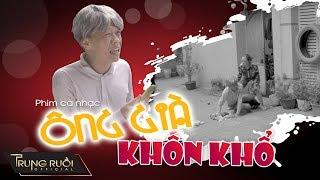 Phim ca nhạc ÔNG GIÀ KHỐN KHỔ | MV Parody | Trung Ruồi - Thương Cin