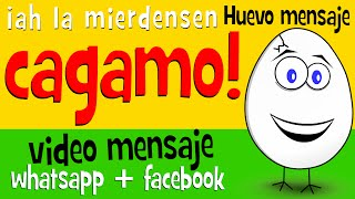 A La Mierdensen Cagamo! - Videos Para Compartir En Whatsapp Facebook - Huevo Mensaje