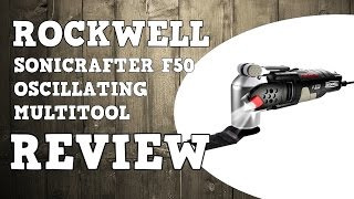 Rockwell Sonicrafter F50 Oscillating Multi-tool Review