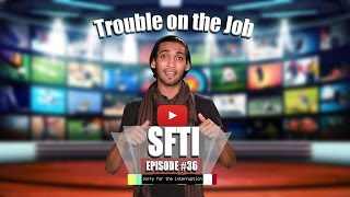 Trouble On The Job | SFTI Ep #36