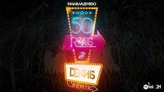 NAIARA AZEVEDO - 50 REAIS REMIX (DENNIS DJ)