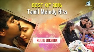 Best of 2016 - Top 10 Tamil Melody Songs HD Video Jukebox