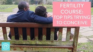 Trying To Conceive Top Tips – Fertility Course Part Three | Channel Mum