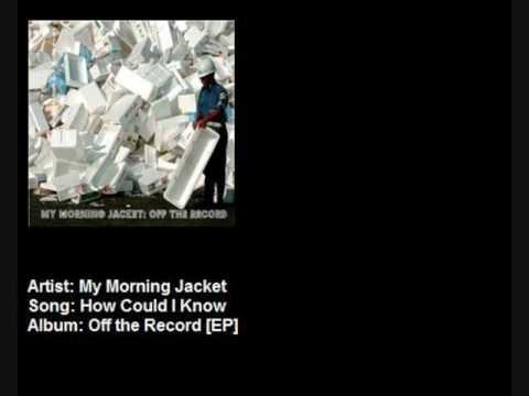 My Morning Jacket - How Could I Know