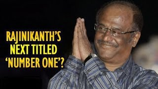 Rajinikanth's Next Movie Titled 'Nnumber One'..?