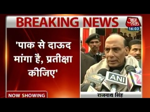 Rajnath Singh: Be patient, Dawood will be brought back