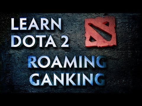Learn Dota 2 - Roaming and Ganking